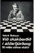 Vid Skákbordid i aldarfjordung, 240 p, hc with dust jacket, 50 games, Reykjavik 1976. Signed by author